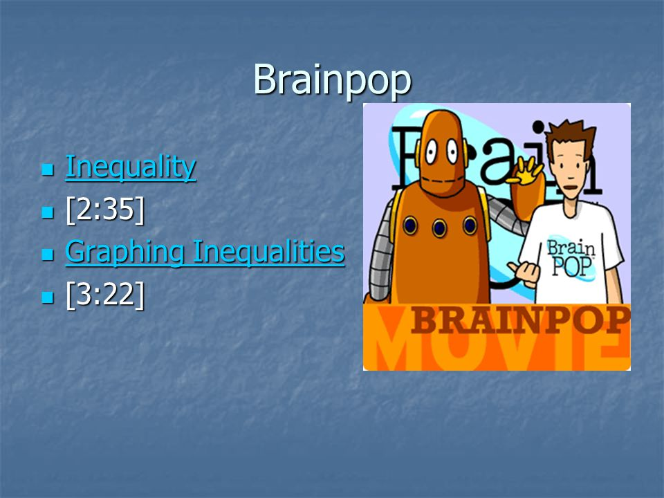Brainpop Inequality [2:35] Graphing Inequalities [3:22]